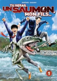 Tu seras un saumon, mon fils.... Volume 1