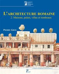 L'architecture romaine : du début du IIIe siècle av. J.-C. à la fin du Haut-Empire. Volume 2, Maisons, palais, villas et tombeaux