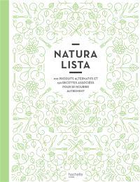 Naturalista : 100 produits alternatifs et 150 recettes associées pour se nourrir autrement
