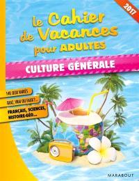 Le cahier de vacances pour adultes : culture générale 2017