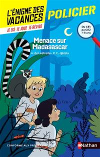 Menace sur Madagascar : du CE1 au CE2, 7-8 ans : conforme aux programmes