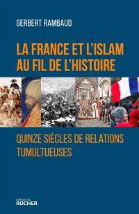 La France et l'islam au fil de l'histoire : quinze siècles de relations tumultueuses