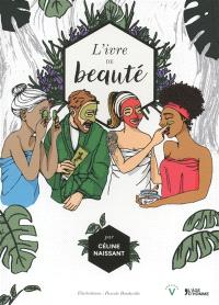 L'ivre de beauté : recettes et secrets de beauté transmis de génération en génération à travers le monde