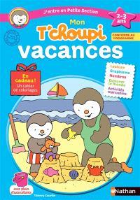 Mon T'choupi vacances : j'entre en petite section, 2-3 ans : conforme au programme