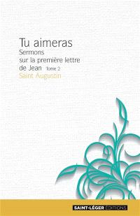 Tu aimeras : sermons sur la première lettre de Jean. Volume 2