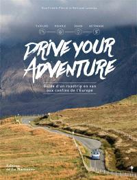 Drive your adventure : guide d'un roadtrip en van aux confins de l'Europe