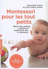 Montessori pour les tout petits : de la naissance à 3 ans, appliquer la méthode montessori à la maison : élever des enfants confiants et autonomes dès la naissance
