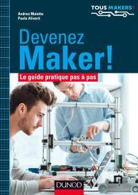 Devenez maker ! : le guide pratique pas à pas
