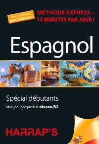 Espagnol : méthode express en 15 minutes par jour ! : spécial débutants, idéal pour acquérir le niveau B2