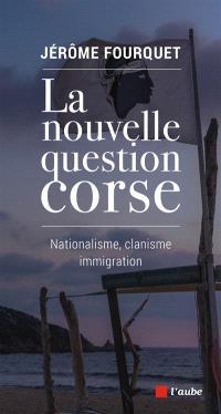 La nouvelle question corse : nationalisme, clanisme, immigration
