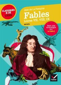 Fables : livres VII, VIII, IX (1678-1679) : suivi d'une anthologie sur la fable