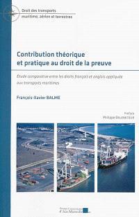 Contribution théorique et pratique au droit à la preuve : étude comparative entre les droits français et anglais appliquée aux transports maritimes