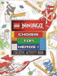 Lego Ninjago, masters of Spinjitzu : choisis ton héros ! : creative activity book