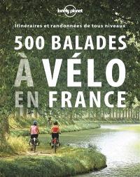 500 balades à vélo en France : itinéraires et randonnées de tous niveaux
