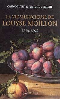 La vie silencieuse de Louyse Moillon : 1610-1696