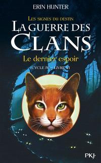 La guerre des clans : cycle 4, les signes du destin. Volume 6, Le dernier espoir