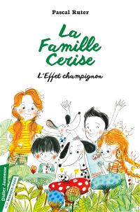 La famille Cerise. Volume 3, L'effet champignon