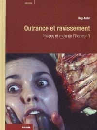 Images et mots de l'horreur. Volume 1, Outrance et ravissement