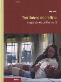 Images et mots de l'horreur. Volume 2, Territoires de l'effroi
