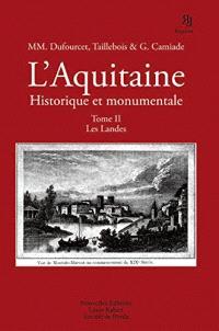 L'Aquitaine historique et monumentale : monographies locales illustrées. Volume 2, Les Landes