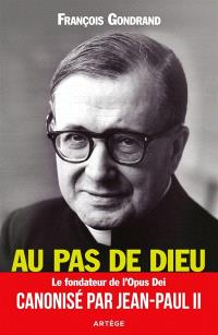 Au pas de Dieu : saint Josémaria Escriva, fondateur de l'Opus Dei