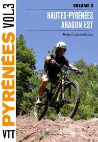 VTT dans les Pyrénées. Volume 3, Hautes-Pyrénées, Aragon Est
