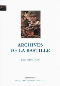 Archives de la Bastille : documents inédits. Volume 1, 1656-1659