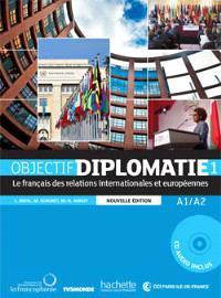 Objectif diplomatie : le français des relations internationales et européennes. Volume 1, A1-A2