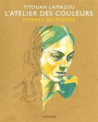 L'atelier des couleurs : femmes du monde
