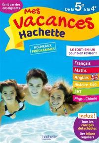 Mes vacances Hachette de la 5e à la 4e : le tout-en-un pour bien réviser ! : nouveaux programmes