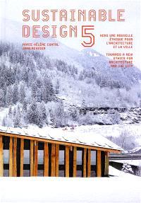 Sustainable design. Volume 5, Vers une nouvelle éthique pour l'architecture et la ville = Towards a new ethics for architecture and the city