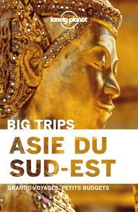 Asie du Sud-Est : big trips : grands voyages, petits budgets