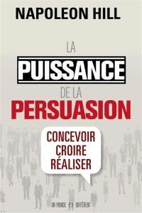 La puissance de la persuasion  : concevoir, croire, réaliser