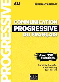 Communication progressive du français : A1.1 débutant complet : avec 350 exercices