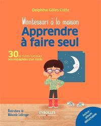 Montessori à la maison : apprendre à faire seul : 30 activités ludiques accompagnées d'un conte