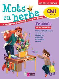 Mots en herbe, français, CM1, cycle 3 : le manuel qui accompagne tous les élèves : programmes 2016