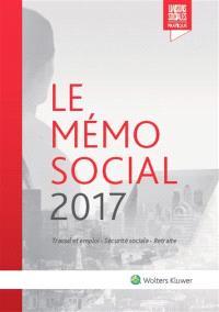 Le mémo social 2017 : travail et emploi, sécurité sociale, retraite
