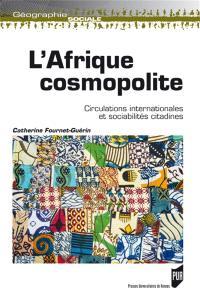 L'Afrique cosmopolite : circulations internationales et sociabilités citadines
