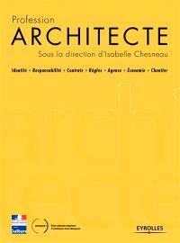 Profession architecte : identité, responsabilité, contrats, règles, agence, économie, chantier
