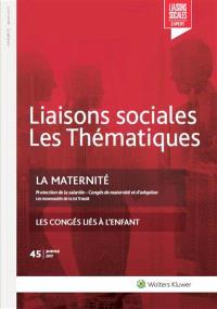 Liaisons sociales. Numéros juridiques. n° 45, La maternité : protection de la salariée, congés de maternité et d'adoption, les nouveautés de la loi Travail