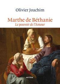 Marthe de Béthanie : le pouvoir de l'amour