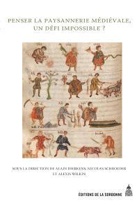 Penser la paysannerie médiévale, un défi impossible ? : recueil d'études offert à Jean-Pierre Devroey