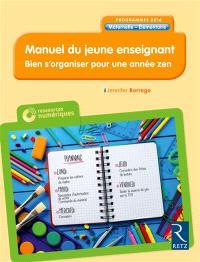 Manuel du jeune enseignant + CD-ROM : programmes 2016, maternelle-élémentaire : bien s'organiser pour une année zen