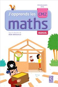 J'apprends les maths CM2 : manuel : programmes 2016