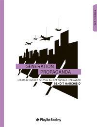 Génération Propaganda : l'histoire oubliée de ceux qui ont conquis Hollywood