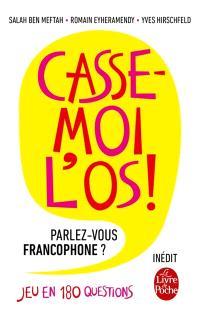 Casse-moi l'os ! : parlez-vous francophone ? : jeu en 180 questions