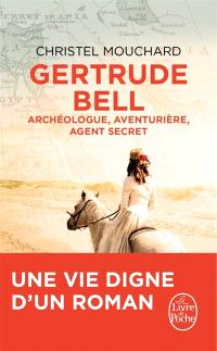 Gertrude Bell : archéologue, aventurière, agent secret