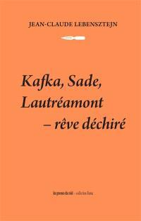 Kafka, Sade, Lautréamont : rêve déchiré