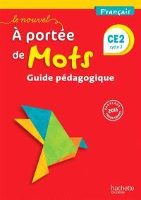 Le nouvel A portée de mots, français CE2, cycle 2 : guide pédagogique : nouveaux programmes 2016