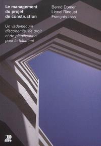 Le management du projet de construction : un vademecum d'économie, de droit et de planification pour le bâtiment